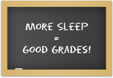 More sleep will lead to good grades